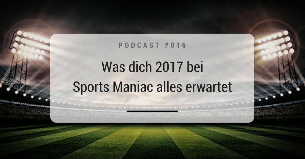 Was dich 2017 bei Sports Maniac alles erwartet
