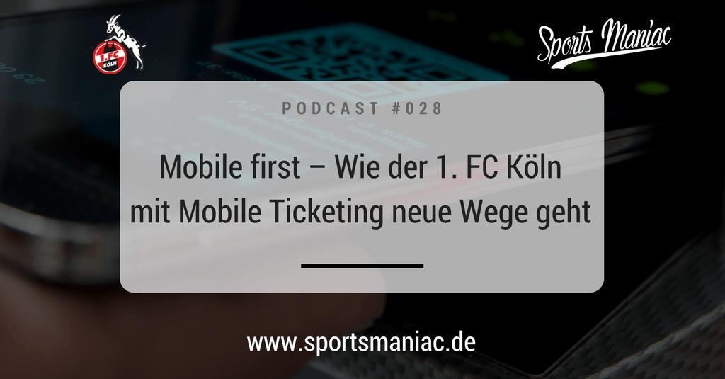 #028: Mobile first – Wie der 1. FC Köln mit Mobile Ticketing neue Wege geht