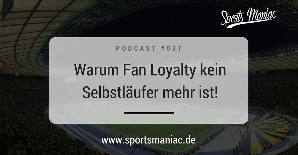 #037: Warum Fan Loyalty kein Selbstläufer mehr ist!