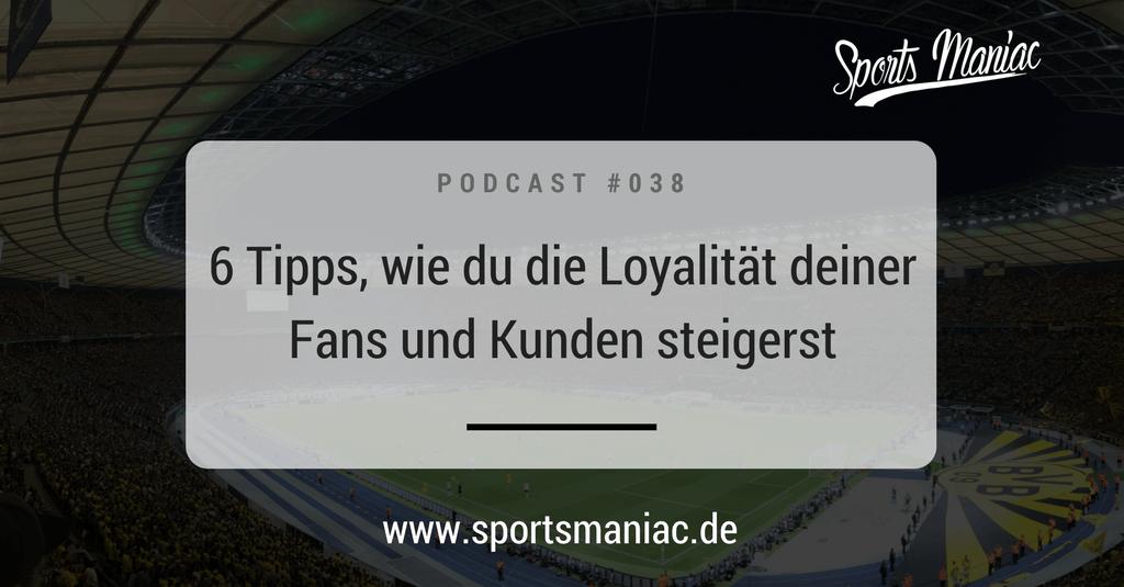 #038: 6 Tipps, wie du die Loyalität deiner Fans und Kunden steigerst