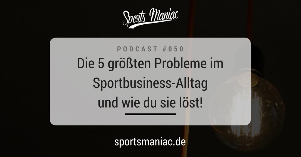 #050: Die 5 größten Probleme im Sportbusiness-Alltag und wie du sie löst!