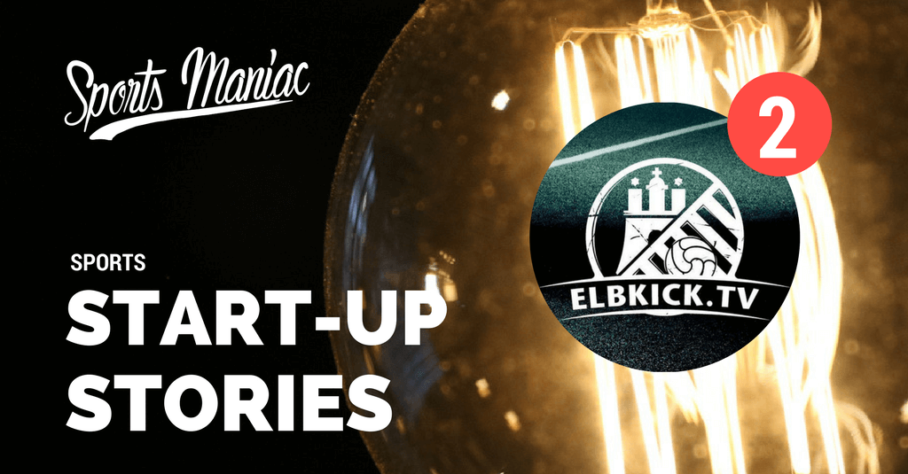 #2 Sports Start-Up Stories: ELBKICK.TV – Die Video-Content-Plattform für den Amateurfußball
