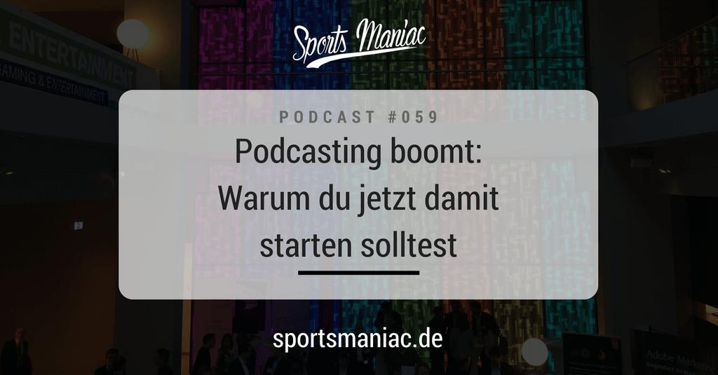 #059: Podcasting boomt: Warum du jetzt damit starten solltest
