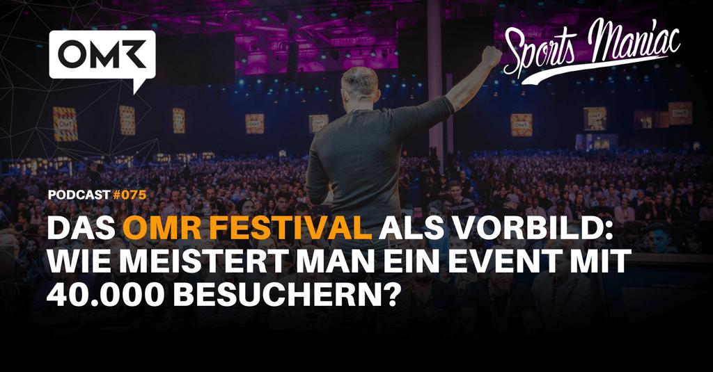 #075: Das OMR Festival als Vorbild: Wie meistert man ein Event mit 40.000 Besuchern?