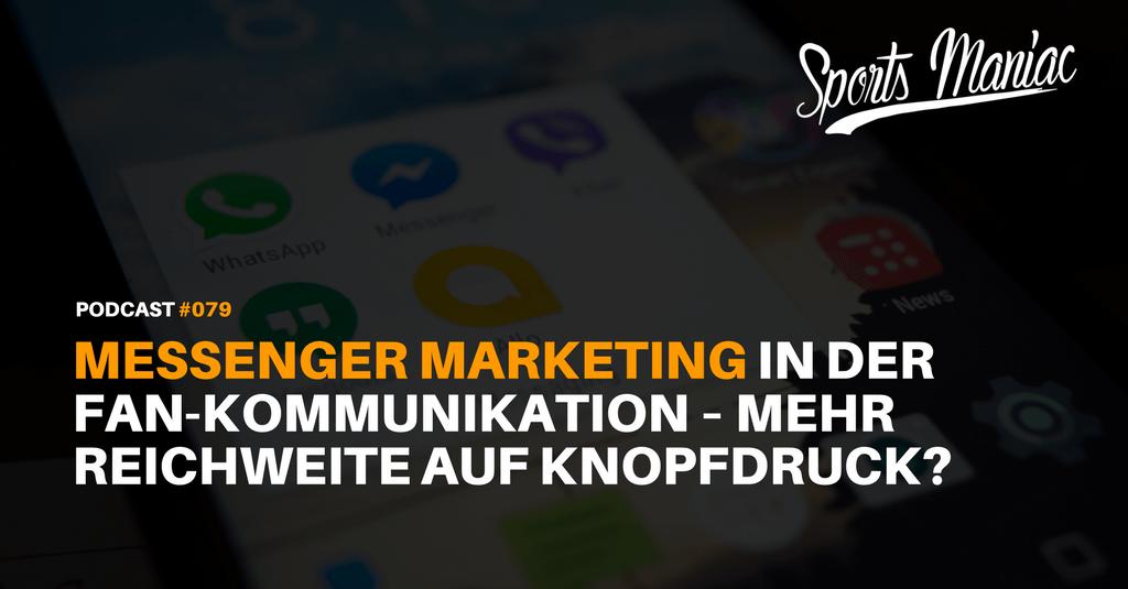 #079: Messenger Marketing in der Fan-Kommunikation – Mehr Reichweite auf Knopfdruck?