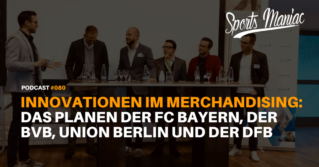 #080: Innovationen im Merchandising: Das planen der FC Bayern, der BVB, Union Berlin und der DFB