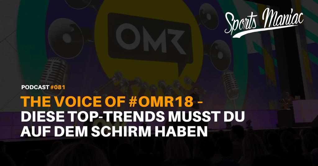 #081: The Voice of #OMR18 – Diese Top-Trends musst du auf dem Schirm haben