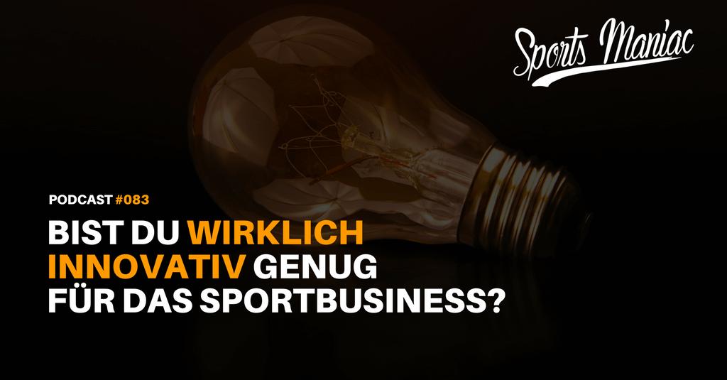 #083: Bist du wirklich innovativ genug für das Sportbusiness?