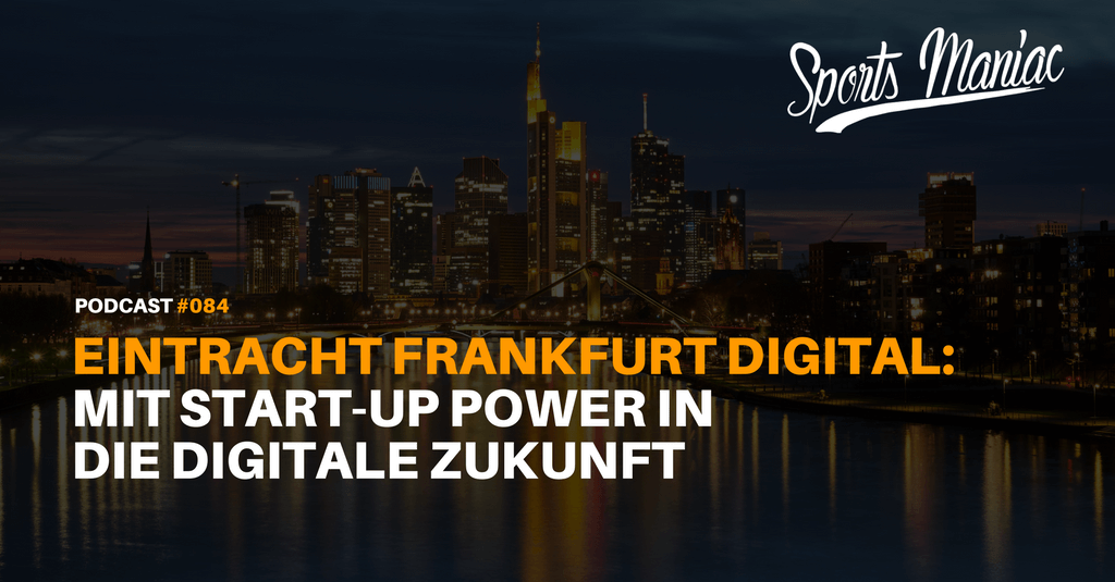 #084: Eintracht Frankfurt digital: Mit Start-Up Power in die digitale Zukunft