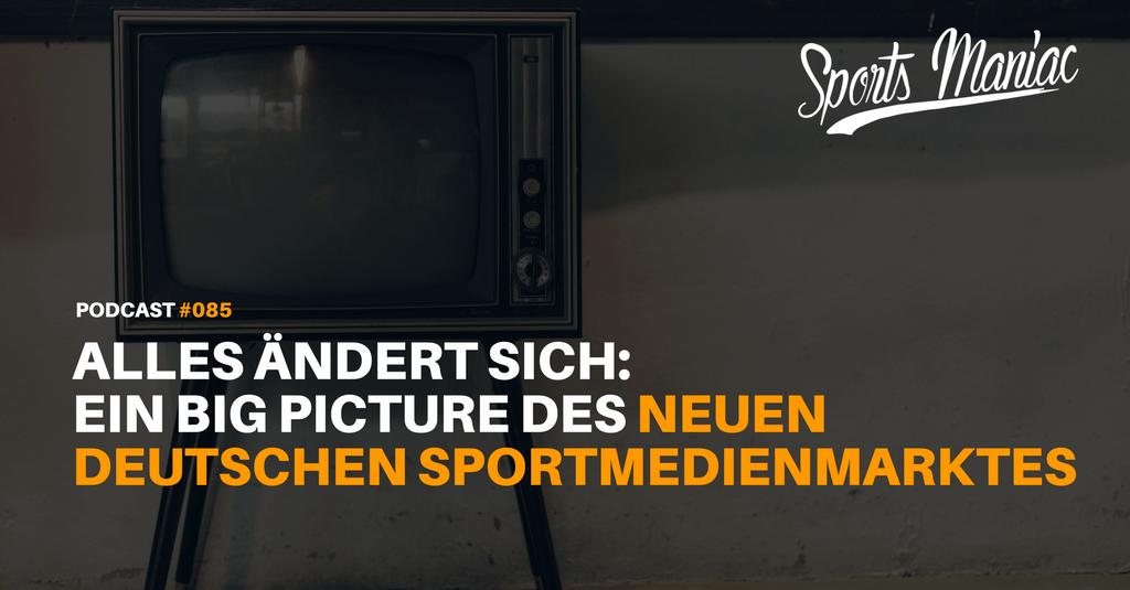 #085: Alles ändert sich: Ein Big Picture des neuen deutschen Sportmedienmarkts