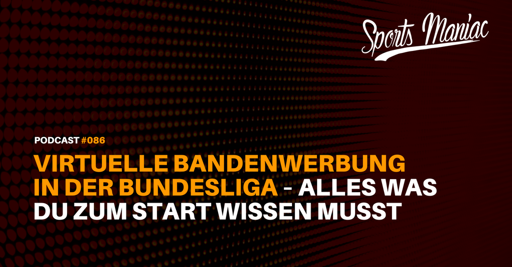 #086: Virtuelle Bandenwerbung in der Bundesliga – Alles was du zum Start wissen musst