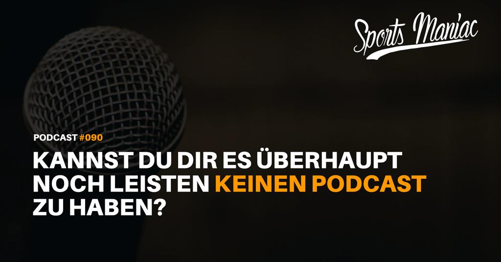 #090: Kannst du dir es überhaupt noch leisten KEINEN Podcast zu haben?