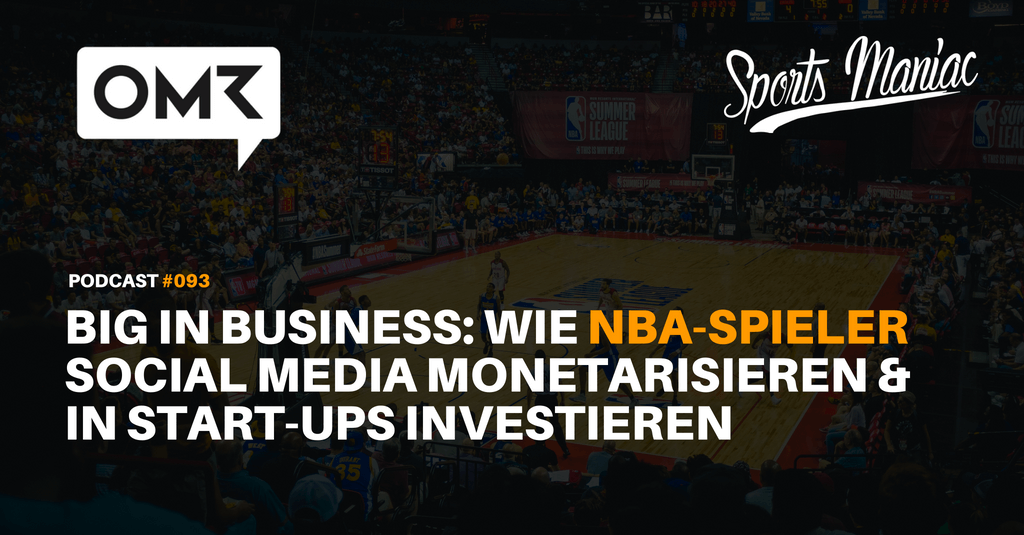 #093: Big in Business: Wie NBA-Spieler Social Media monetarisieren und in Start-Ups investieren (OMR NY-Special)