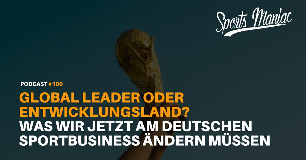 🎉 #100: Global Leader oder Entwicklungsland? Was wir JETZT im deutschen Sportbusiness ändern müssen