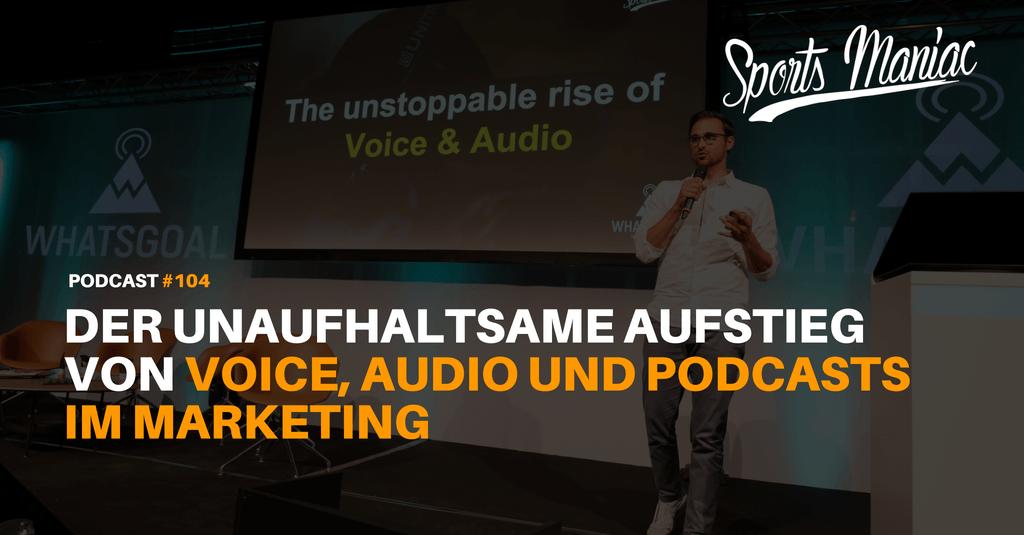 #104: Der unaufhaltsame Aufstieg von Voice, Audio und Podcasts im Marketing