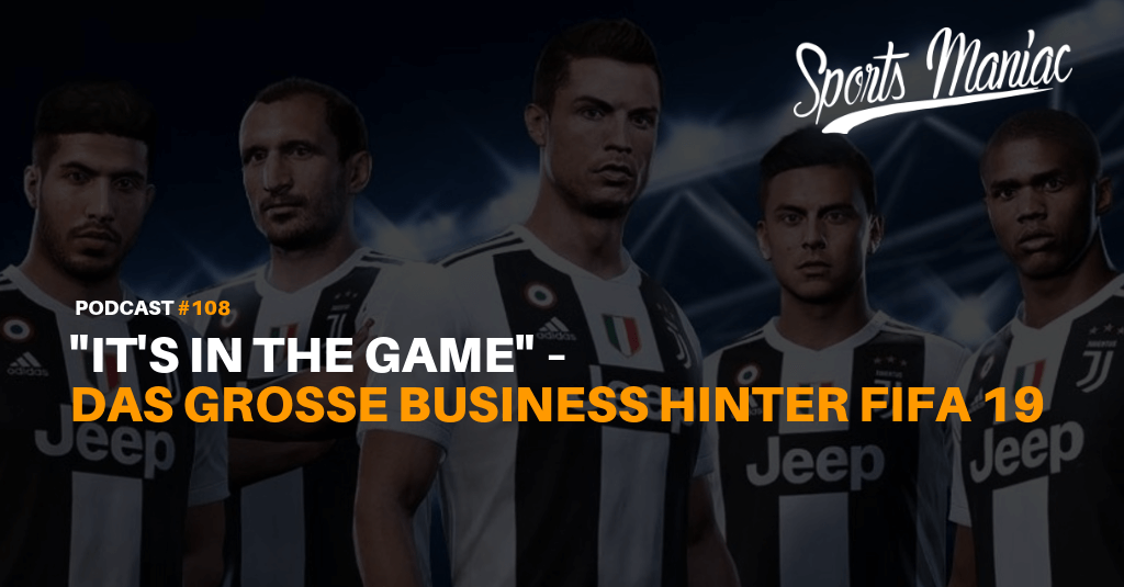 "#108: ""It's in the Game"" – Das große Business hinter FIFA 19"