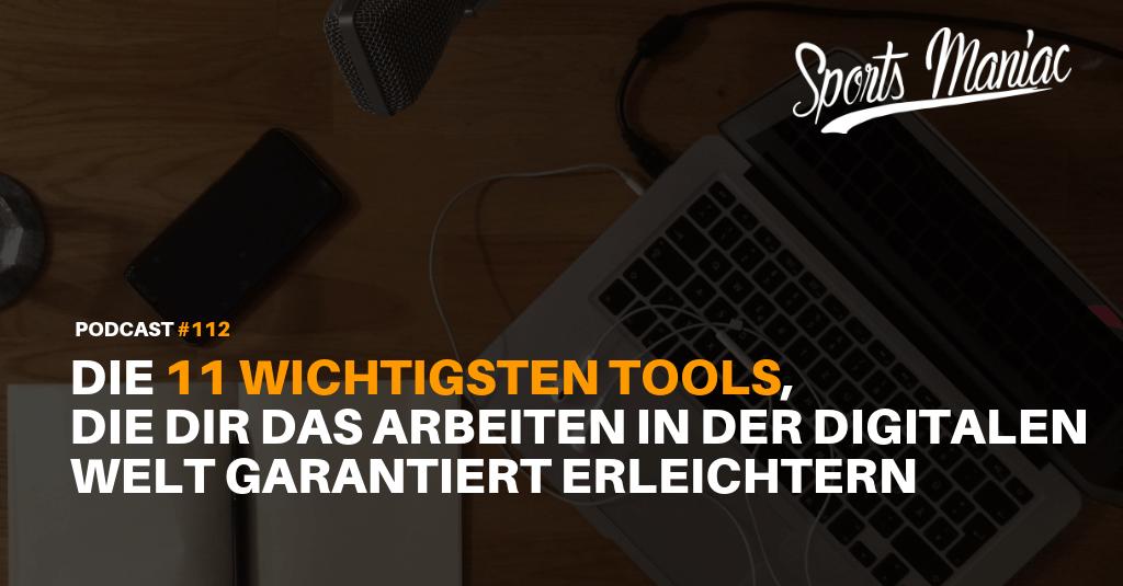 #112: Die 11 wichtigsten Tools, die dir das Arbeiten in der digitalen Welt garantiert erleichtern