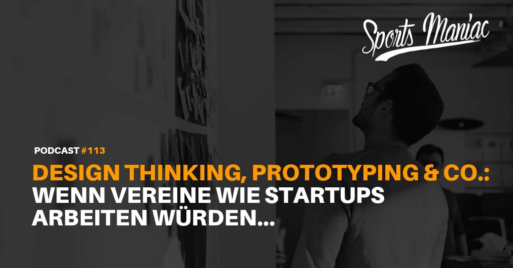 #113: Design Thinking, Prototyping und Co.: Wenn Vereine wie Startups arbeiten würden...