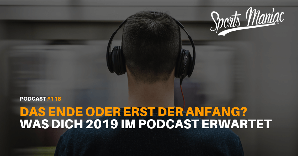 #118: Das Ende oder erst der Anfang? Was dich 2019 im Podcast erwartet