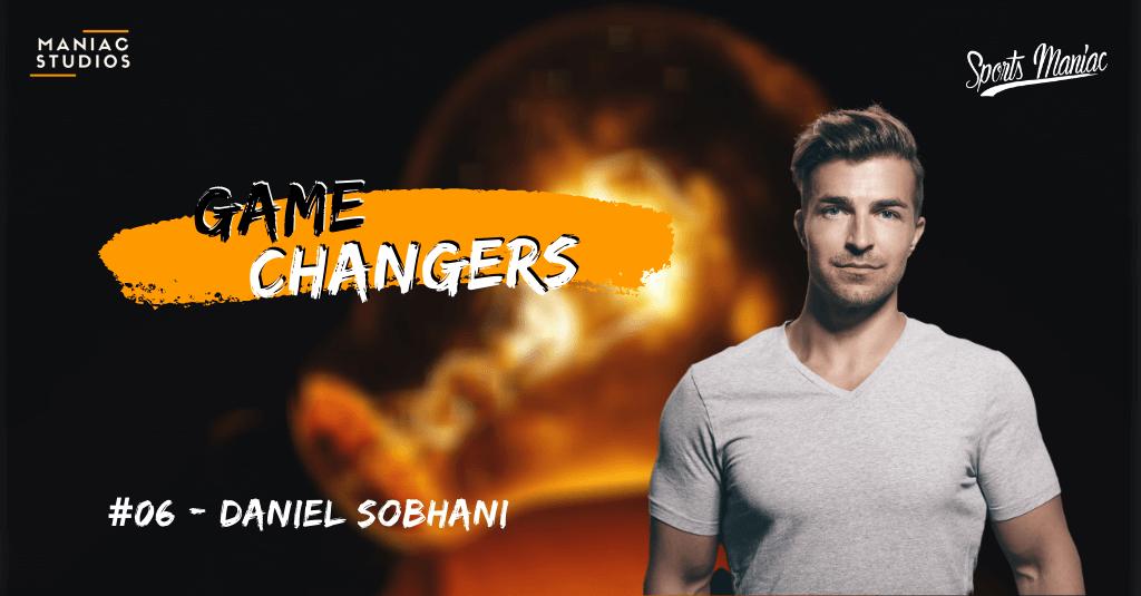 #235: Daniel Sobhani - Der Top 40 under 40-Unternehmer, der mit Freeletics Millionen einsammelt | Game Changers