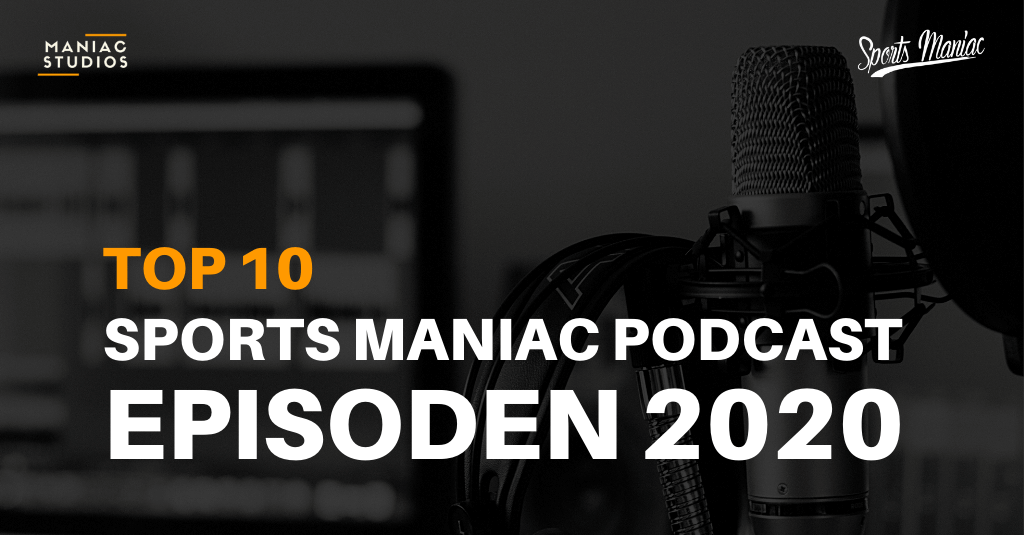Die Top 10 der meistgehörten Sports Maniac Podcast Episoden in 2020