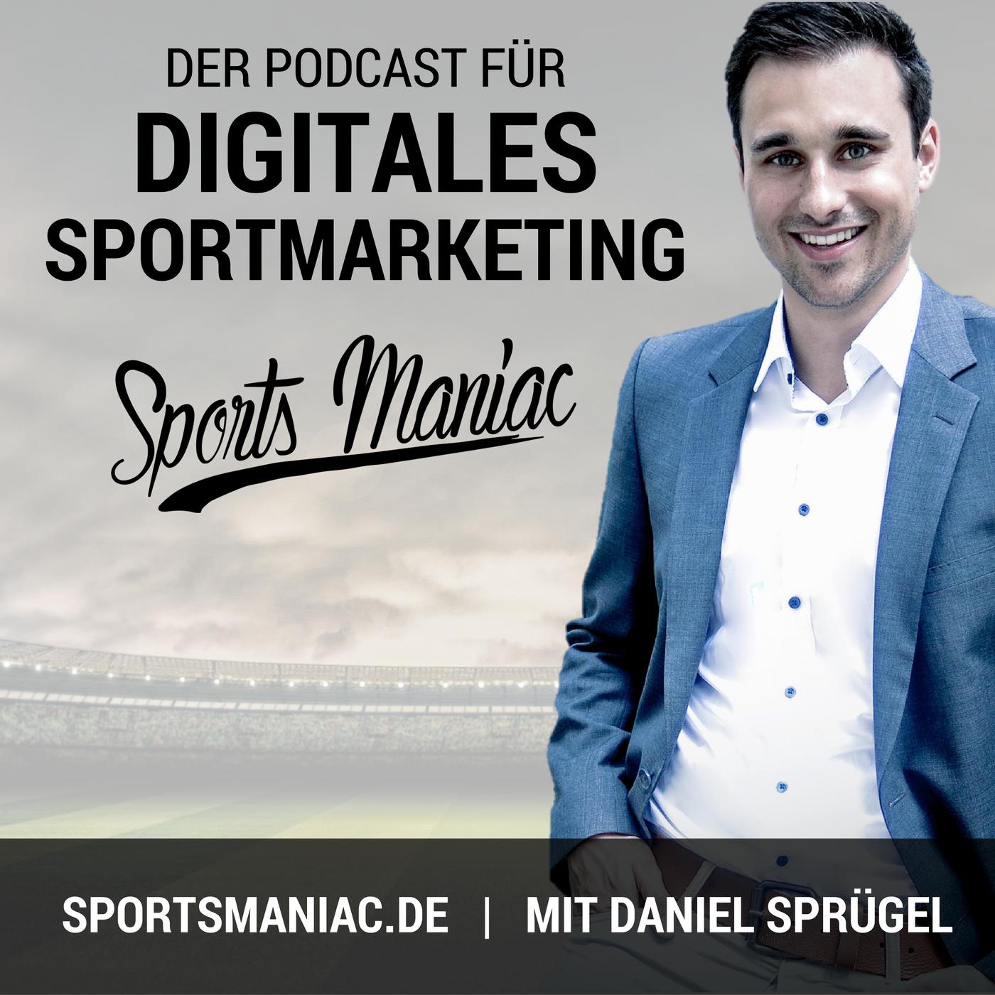 Sports Maniac - der digitale Sportmarketing Podcast mit Daniel Sprügel